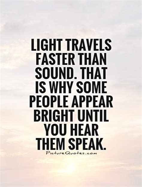 Which Is Faster Sound Or Light by Listen Before You Speak Quotes Quotesgram