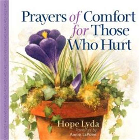 prayers of hope and comfort prayers of comfort for those who hurt by hope lyda
