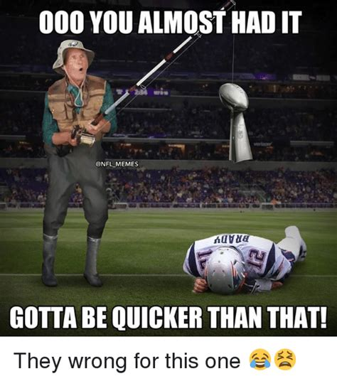 You Gotta Be Quicker Than That Meme - 000 you almost had it memes gotta be quicker than that