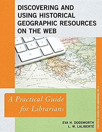 makerspaces a practical guide for librarians practical guides for librarians books discovering and using historical geographic resources on