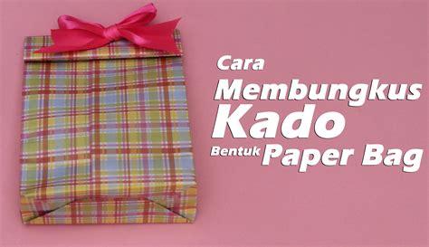 tutorial membungkus kado tas cara membungkus kado paper bag