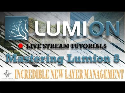 lumion layer tutorial lumion 8 incredible new layer management lumion live