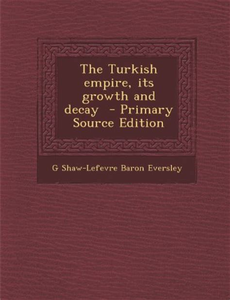 Ottoman Empire Primary Sources Biography Of Author G Shaw Lefevre Baron Eversley Booking Appearances Speaking