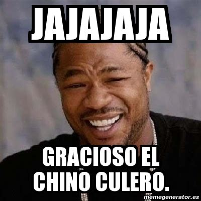 Chino Meme - meme yo dawg jajajaja gracioso el chino culero 4171595
