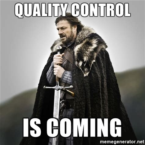 Quality Memes - quality control is coming game of thrones meme generator
