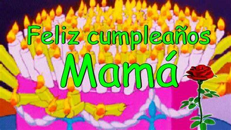 imagenes cumpleaños feliz mama feliz cumplea 241 os mam 225 youtube