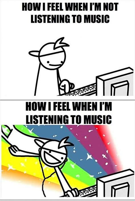 Music Memes Funny - how i feel when i m listening to music music is life
