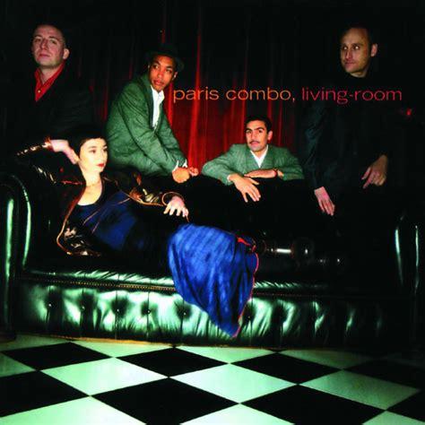 paris combo living room living room paris combo t 233 l 233 charger et 233 couter l album
