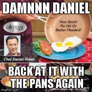 Damnnn Meme - damnnn daniel back at it with the pans again imgflip