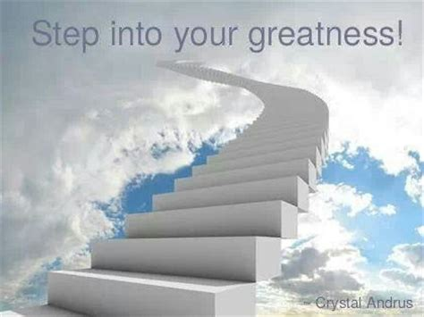 Steps Into Your by Step Into Your Greatness Quotes Inpirational Happy