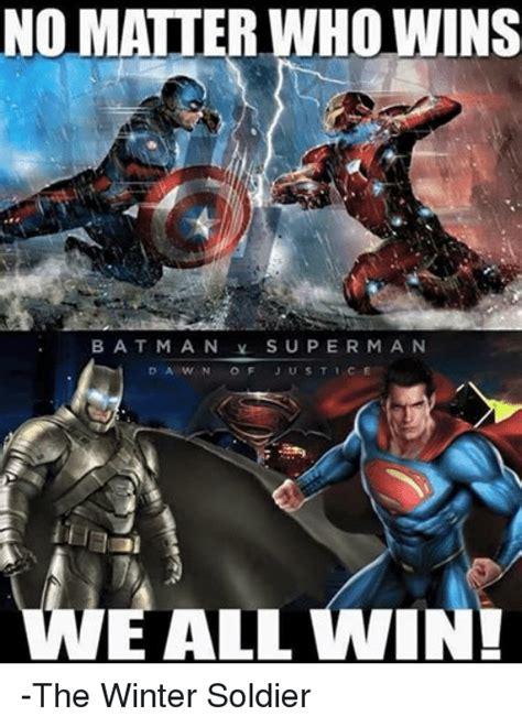 Winter Soldier Meme - no matter who wins b a t m a n v s u p e r m a n d a w n j