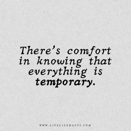 comfort in life there s comfort in knowing that everything is temporary