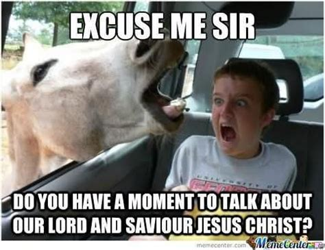 Lord And Savior Jesus Christ Meme - donkey excuse me sir do you have a moment to talk about our lord and savior jesus christ