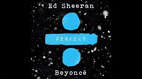 ed sheeran perfect edit beyonce ed sheeran perfect remix chords chordify