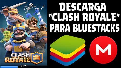 descargar clash royale descargar descarga clash royale para bluestacks apk