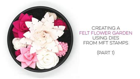 How To Create A Felt Flower Garden Using Dies From Mft How To Create A Flower Garden