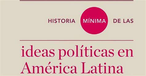 libro historia mnima de la la noche ancha historia m 237 nima de las ideas pol 237 ticas en am 233 rica latina