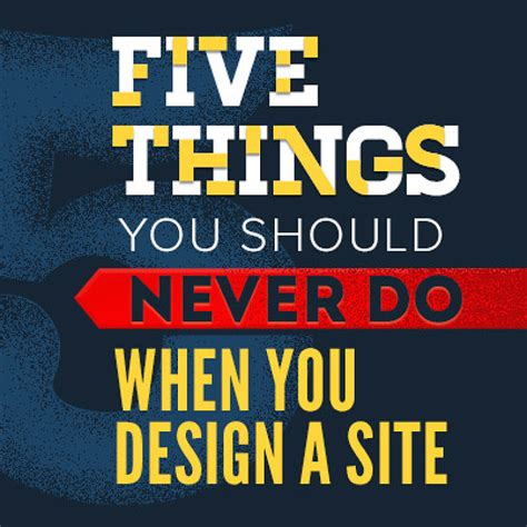 design is never done five things you should never do when you design a site