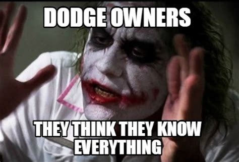 Everything Meme - meme creator dodge owners they think they know