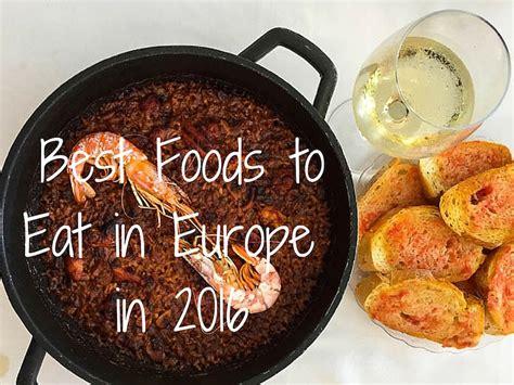 best food 2016 best foods to eat in europe in 2016 food travel