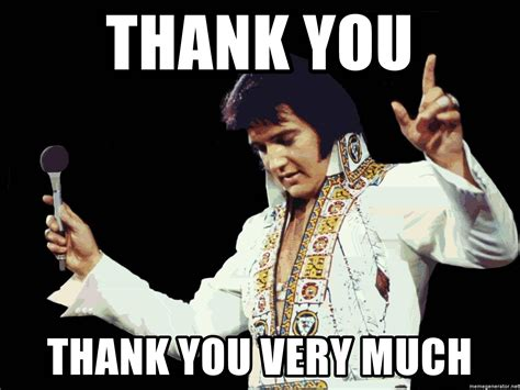 Thank You Very Much Meme - thank you thank you very much elvis presley 3 meme