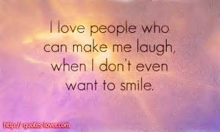 People who can make me laugh when i don t even want to smile