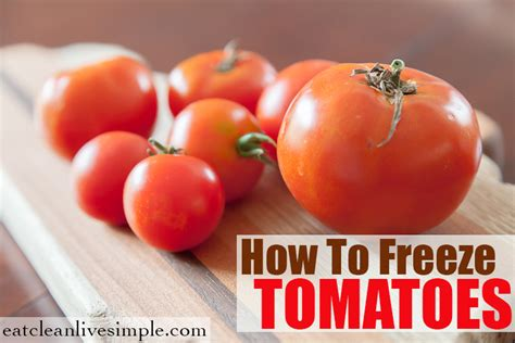 how to freeze tomatoes eat clean live simple