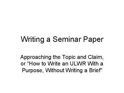 how to write a seminar paper writing a seminar paper docslide