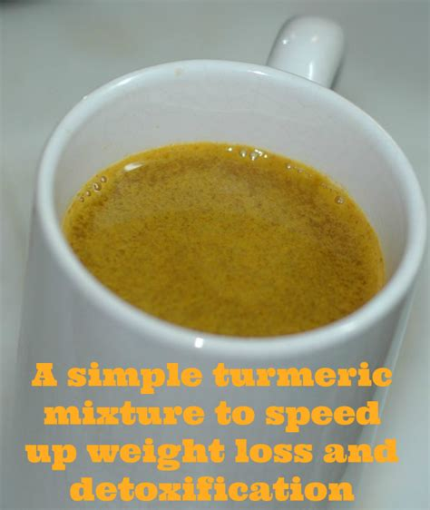 Speed Up Detox by A Simple Turmeric Mixture To Speed Up Weight Loss And
