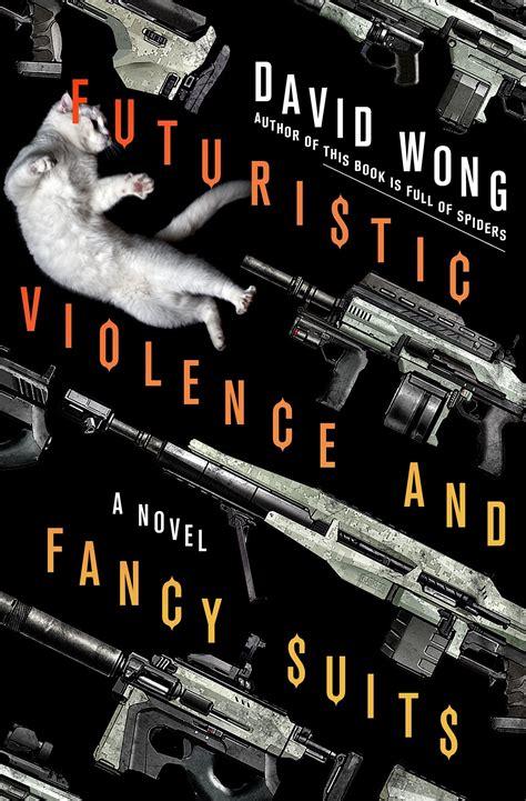 Pdf Futuristic Violence Fancy Suits Novel by Book Review Futuristic Violence And Fancy Suits By David