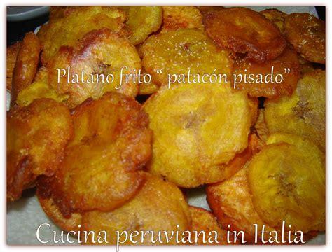 platano cucina cucina peruviana in italia pl 225 tano come preparare il