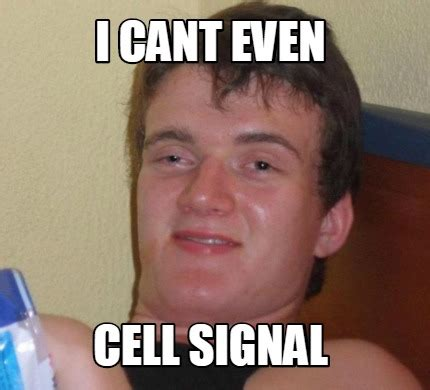 I Can T Even Meme - meme creator i cant even cell signal meme generator at