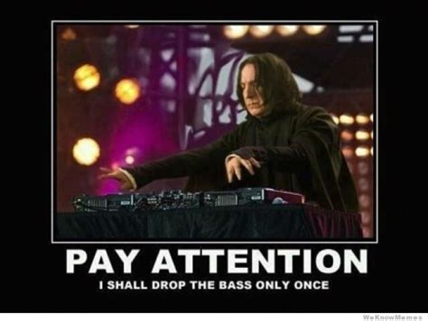 Drop It Meme - snape drops the bass weknowmemes