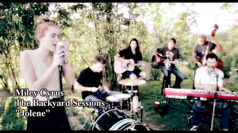 backyard sessions jolene miley cyrus the backyard sessions jolene lyrics deutsche gogo papa