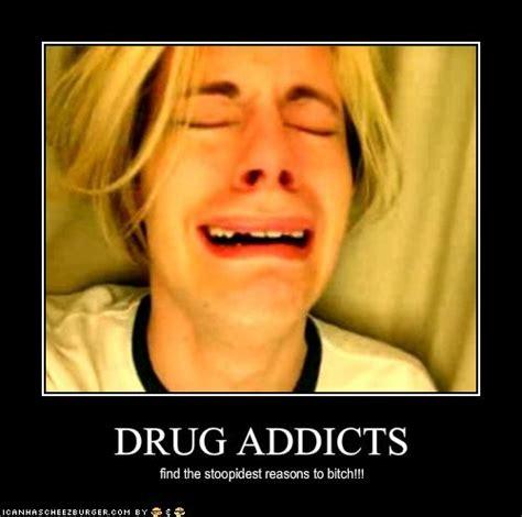 Drug Addict Meme - funny quotes about drug addicts quotesgram
