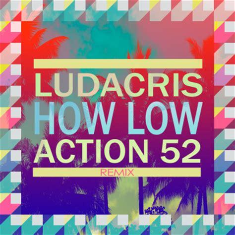 how low remix ludacris how low action 52 remix salacious sound