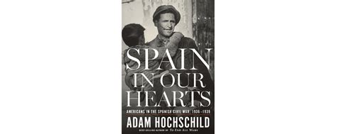 spain in our hearts 1509810544 reviews spain in our hearts americans in the spanish civil war 1936 1939 historynet