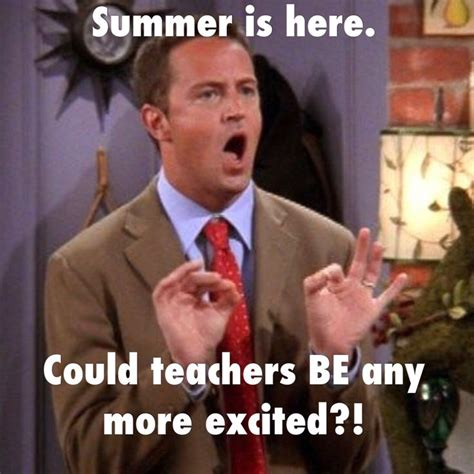teacher meme summer chandler bing friends teacher