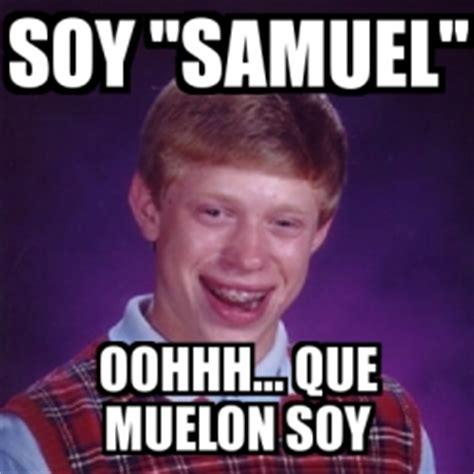Memes De Sammy - meme bad luck brian soy quot samuel quot oohhh que muelon soy