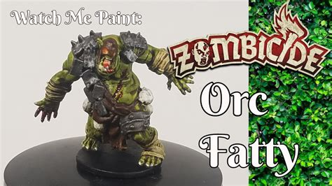 Painting Zombicide Green Horde by Painting Zombicide Green Horde Ep 7 Orc Fatty