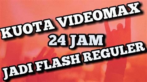 youtmax jadi kuota flash kuota videomax jadi full flash 24jam youtube