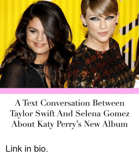 biography text of taylor swift a text conversation between taylor swift and selena gomez