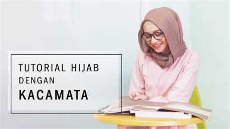tutorial hijab paris kacamata tutoral hijab dengan kacamata youtube