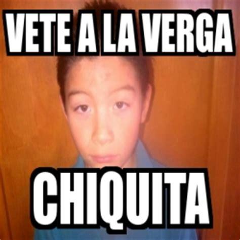 A La Verga Meme - meme personalizado vete a la verga chiquita 16543789