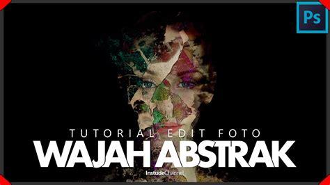 tutorial edit foto bayi tutorial edit foto dengan photoshop wajah abstrak youtube