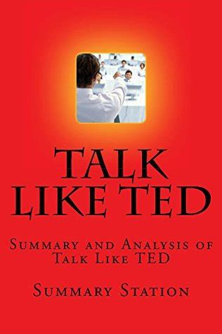 talk like ted the 1509867392 talk like ted summary and analysis of talk like ted the 9 public speaking secrets of the world