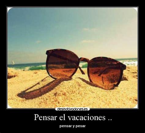 imagenes sobre vacaciones graciosas pensar el vacaciones desmotivaciones