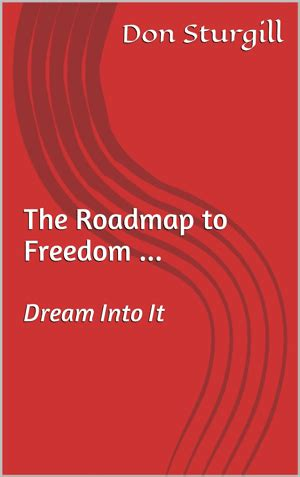 freelance to freedom the roadmap for creating a side business to achieve financial time and freedom books don sturgill freelance writer roadmap to freedom