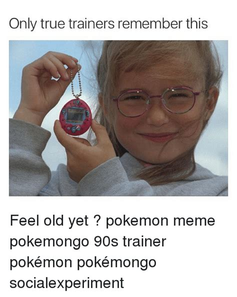 Feeling Old Meme - only true trainers remember this feel old yet pokemon