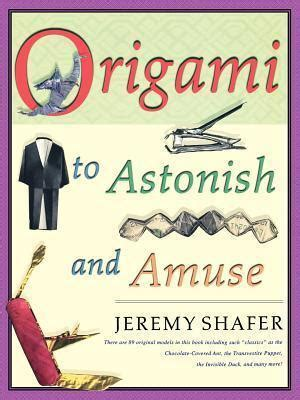 Origami To Astonish And Amuse - origami to astonish and amuse shafer 9780312254049